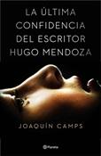 La última confidencia del escritor Hugo Mendoza-Joaquín Camps (Trabalibros)