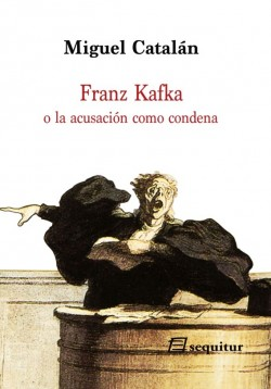 Franz Kakfa o la acusación como condena (Miguel Catalán)-Trabalibros