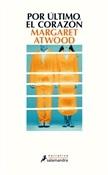 Por último el corazón (Margaret Atwood)-Trabalibros