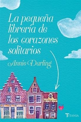 La pequeña librería de los corazones solitarios (Annie Darling)-Trabalibros