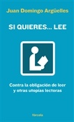 Si quieres... lee (Juan Domingo Argüelles)-Trabalibros