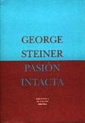 Pasión intacta (George Steiner)-Trabalibros