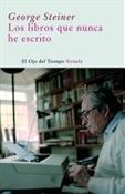 Los libros que nunca he escrito (George Steiner)-Trabalibros