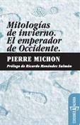 Mitologías de invierno. El emperador de Occidente (Pierre Michon)-Trabalibros