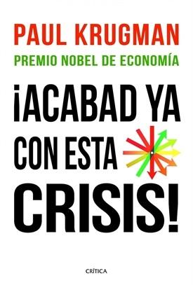 ¡Acabad ya con esta crisis! (Paul Krugman)-Trabalibros
