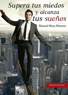 Supera tus miedos y alcanza tus sueños (Manuel Mata)-Trabalibros