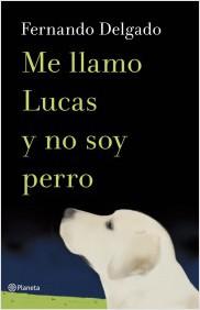 Me llamo Lucas y no soy perro (Fernando Delgado)-Trabalibros