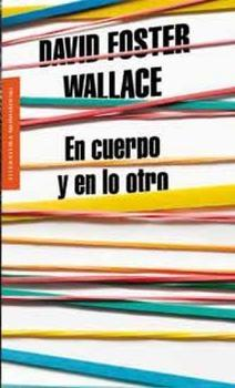 En cuerpo y en lo otro (David Foster Wallace)-Trabalibros
