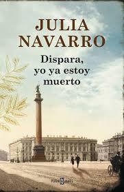 Dispara, yo ya estoy muerto (Julia Navarro)-Trabalibros