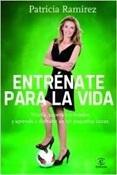 Entrénate para la vida (Patricia Ramírez)-Trabalibros