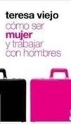 Cómo ser mujer y trabajar con hombres (Teresa Viejo)-Trabalibros