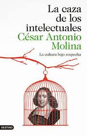 La caza de los intelectuales (César Antonio Molina)-Trabalibros