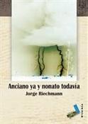 Anciano ya y nonato todavía (Jorge Riechmann)-Trabalibros