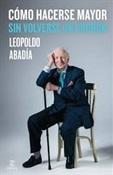 Cómo hacerse mayor sin volverse un gruñón (Leopoldo Abadía)-Trabalibros