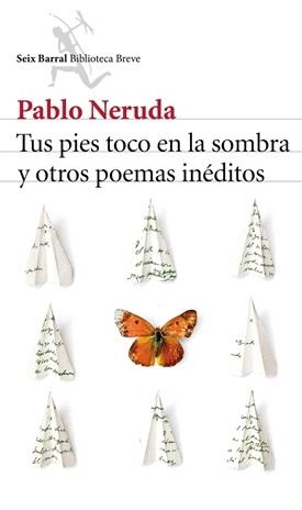 Tus pies toco en la sombra y otros poemas inéditos (Pablo Neruda)-Trabalibros